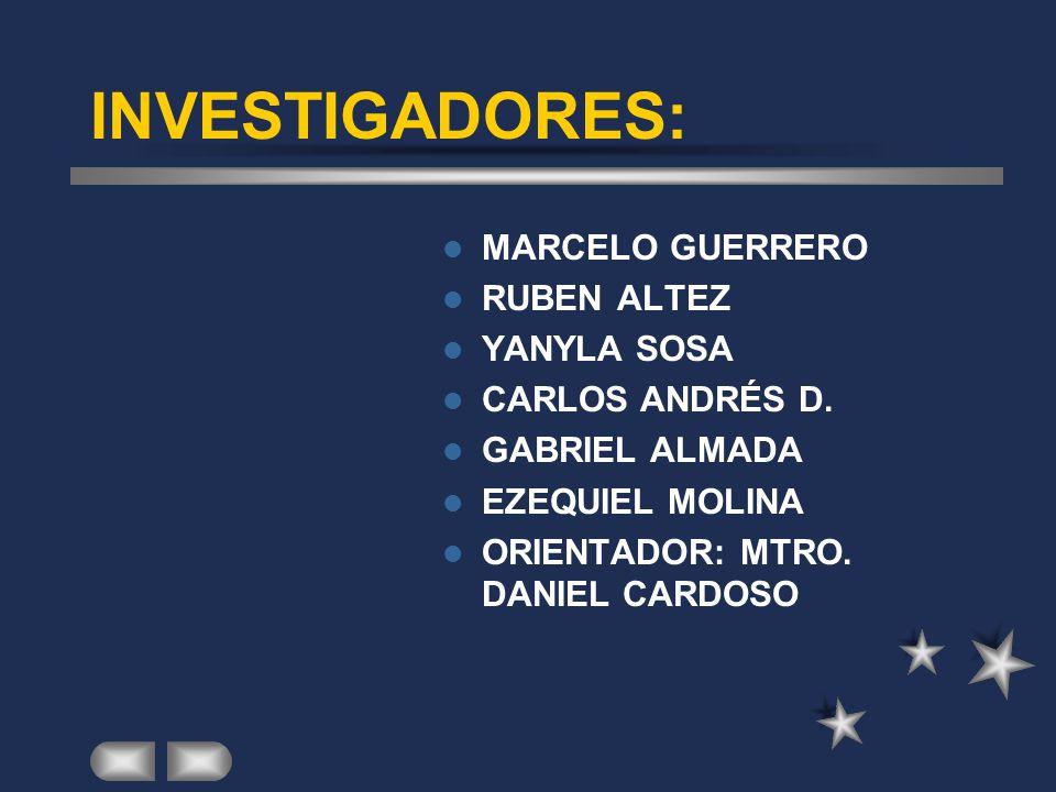 INVESTIGADORES: MARCELO GUERRERO RUBEN ALTEZ YANYLA SOSA CARLOS ANDRÉS D.