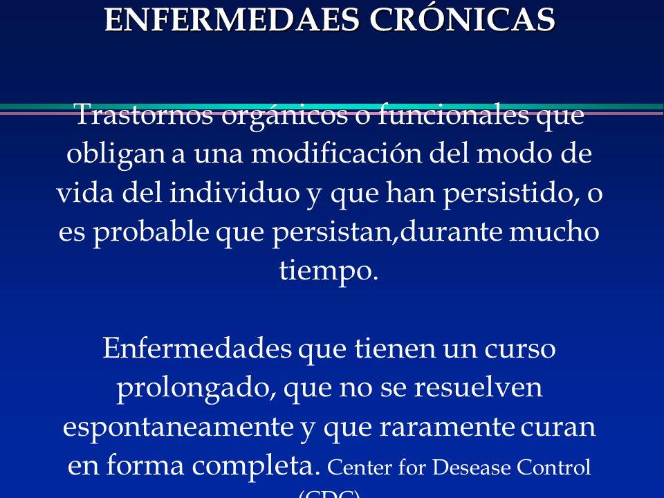 ENFERMEDAES CRÓNICAS ENFERMEDAES CRÓNICAS Trastornos orgánicos o funcionales que obligan a una modificación del modo de vida del individuo y que han p
