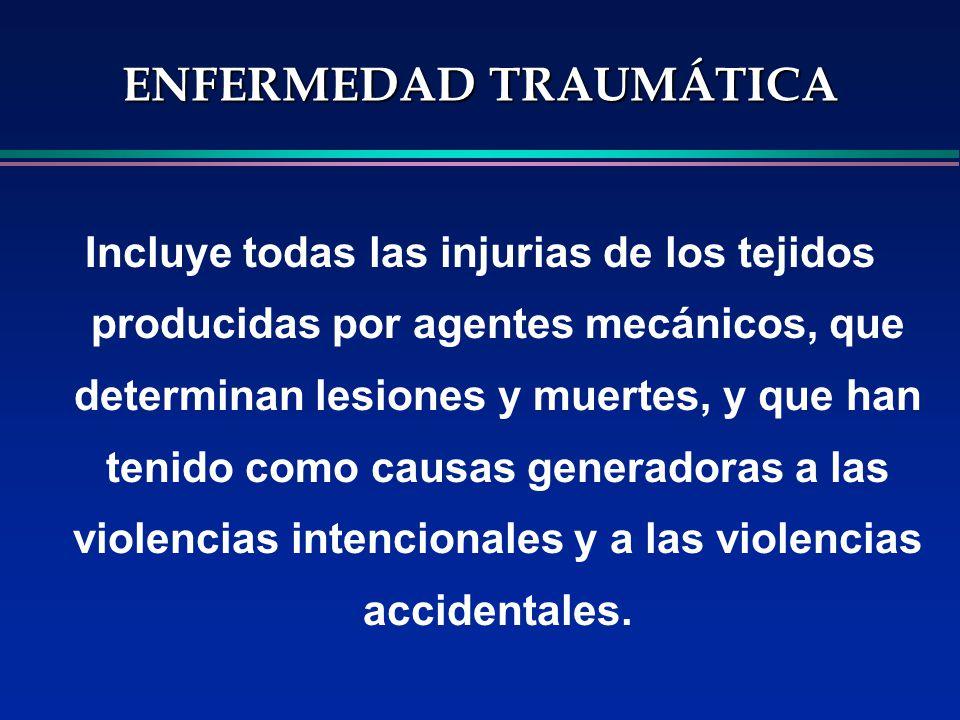 ENFERMEDAD TRAUMÁTICA Incluye todas las injurias de los tejidos producidas por agentes mecánicos, que determinan lesiones y muertes, y que han tenido