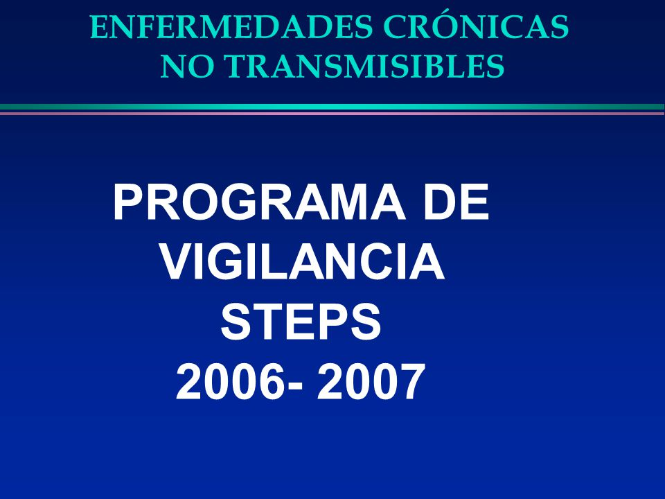 PROGRAMA DE VIGILANCIA STEPS 2006- 2007 ENFERMEDADES CRÓNICAS NO TRANSMISIBLES