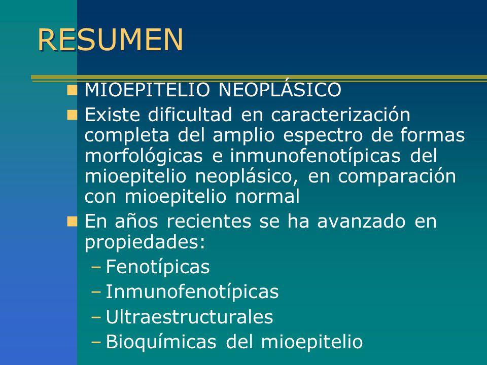 RESUMEN MIOEPITELIO NEOPLÁSICO Existe dificultad en caracterización completa del amplio espectro de formas morfológicas e inmunofenotípicas del mioepi