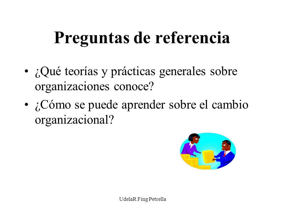 UdelaR Fing Petrella Preguntas de referencia ¿Qué teorías y prácticas generales sobre organizaciones conoce.