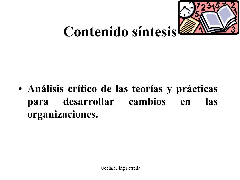 UdelaR Fing Petrella Contenido síntesis Análisis crítico de las teorías y prácticas para desarrollar cambios en las organizaciones.