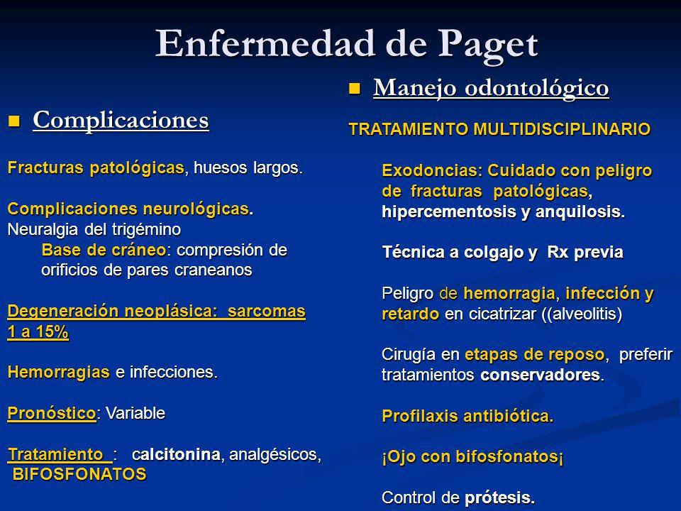 Enfermedad de Paget Complicaciones Complicaciones Manejo odontológico Fracturas patológicas, huesos largos. Complicaciones neurológicas. Neuralgia del