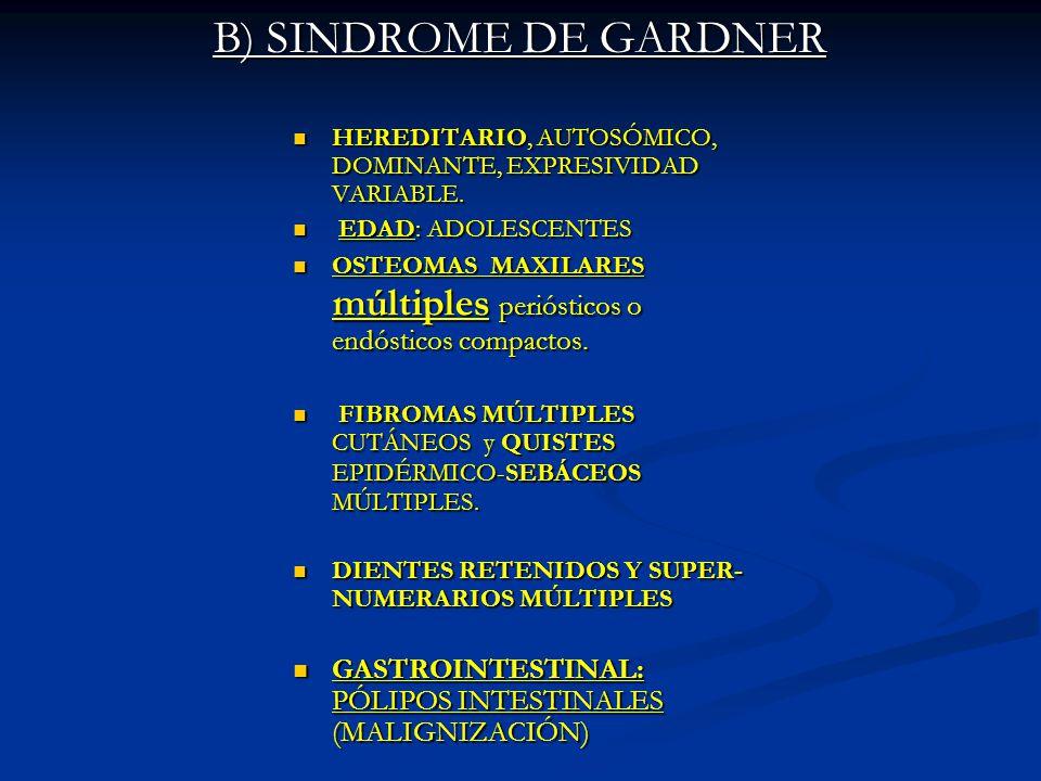 B) SINDROME DE GARDNER HEREDITARIO, AUTOSÓMICO, DOMINANTE, EXPRESIVIDAD VARIABLE. HEREDITARIO, AUTOSÓMICO, DOMINANTE, EXPRESIVIDAD VARIABLE. EDAD: ADO
