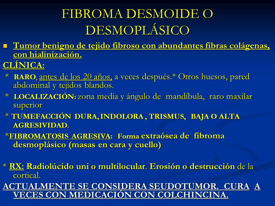 FIBROMA DESMOIDE O DESMOPLÁSICO Tumor benigno de tejido fibroso con abundantes fibras colágenas, con hialinización. Tumor benigno de tejido fibroso co