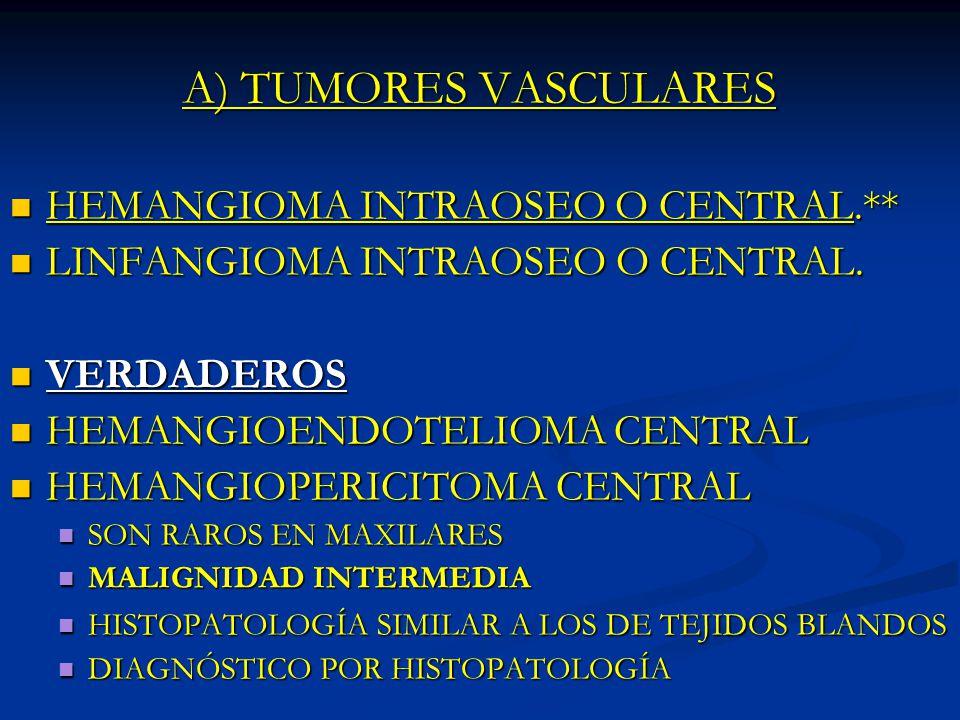 A) TUMORES VASCULARES HEMANGIOMA INTRAOSEO O CENTRAL.** HEMANGIOMA INTRAOSEO O CENTRAL.** LINFANGIOMA INTRAOSEO O CENTRAL. LINFANGIOMA INTRAOSEO O CEN