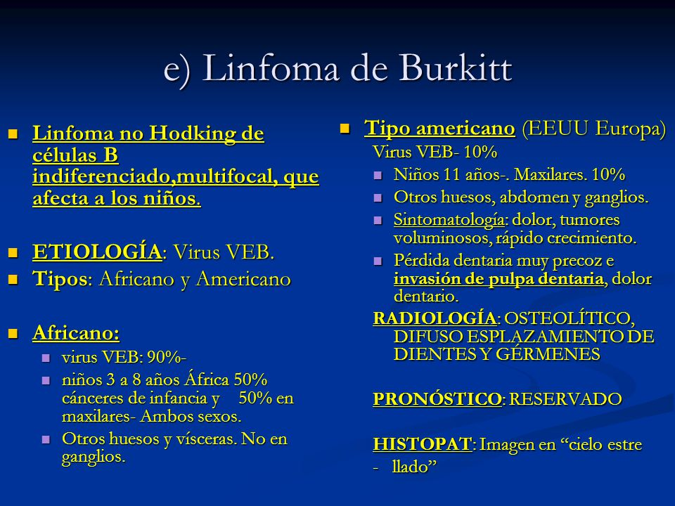 e) Linfoma de Burkitt Linfoma no Hodking de células B indiferenciado,multifocal, que afecta a los niños. Linfoma no Hodking de células B indiferenciad