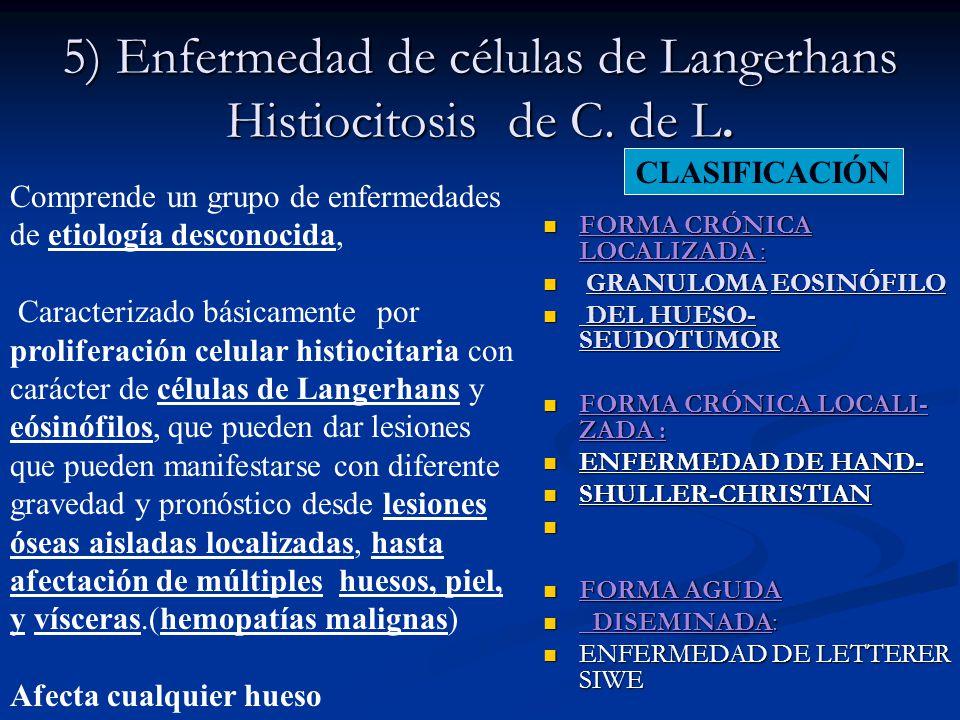 5) Enfermedad de células de Langerhans Histiocitosis de C. de L. FORMA CRÓNICA LOCALIZADA : GRANULOMA EOSINÓFILO DEL HUESO- SEUDOTUMOR FORMA CRÓNICA L