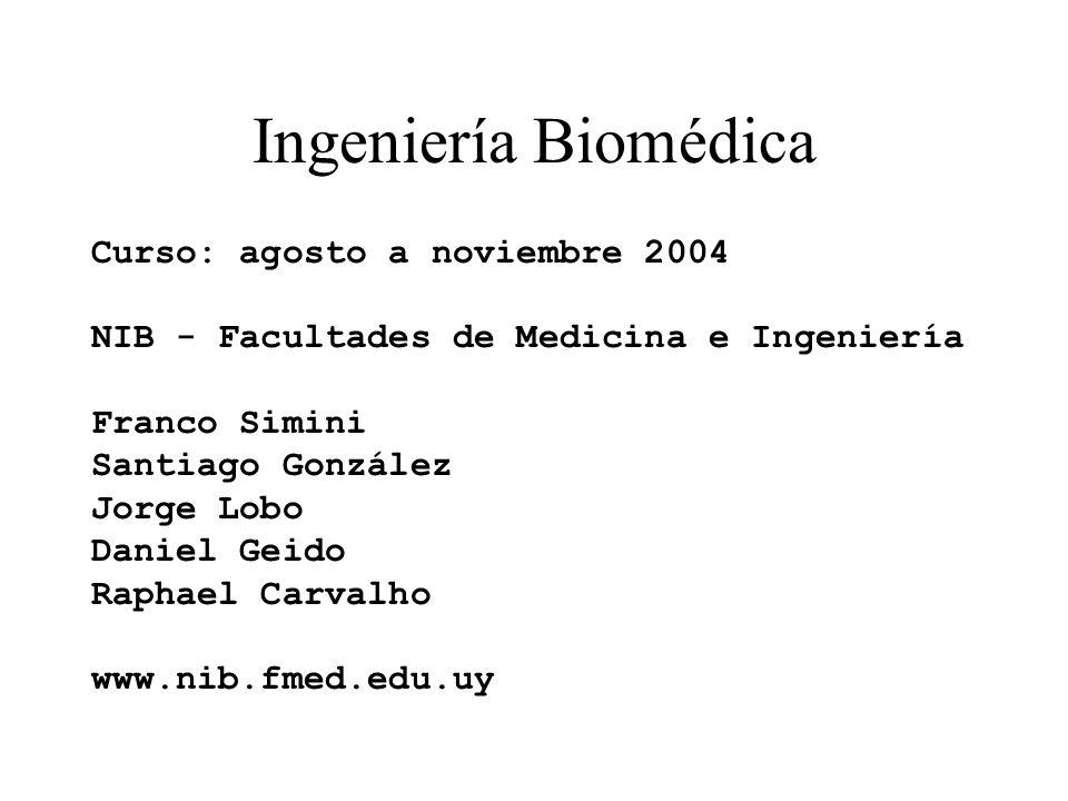 Ingeniería Biomédica Curso: agosto a noviembre 2004 NIB - Facultades de Medicina e Ingeniería Franco Simini Santiago González Jorge Lobo Daniel Geido
