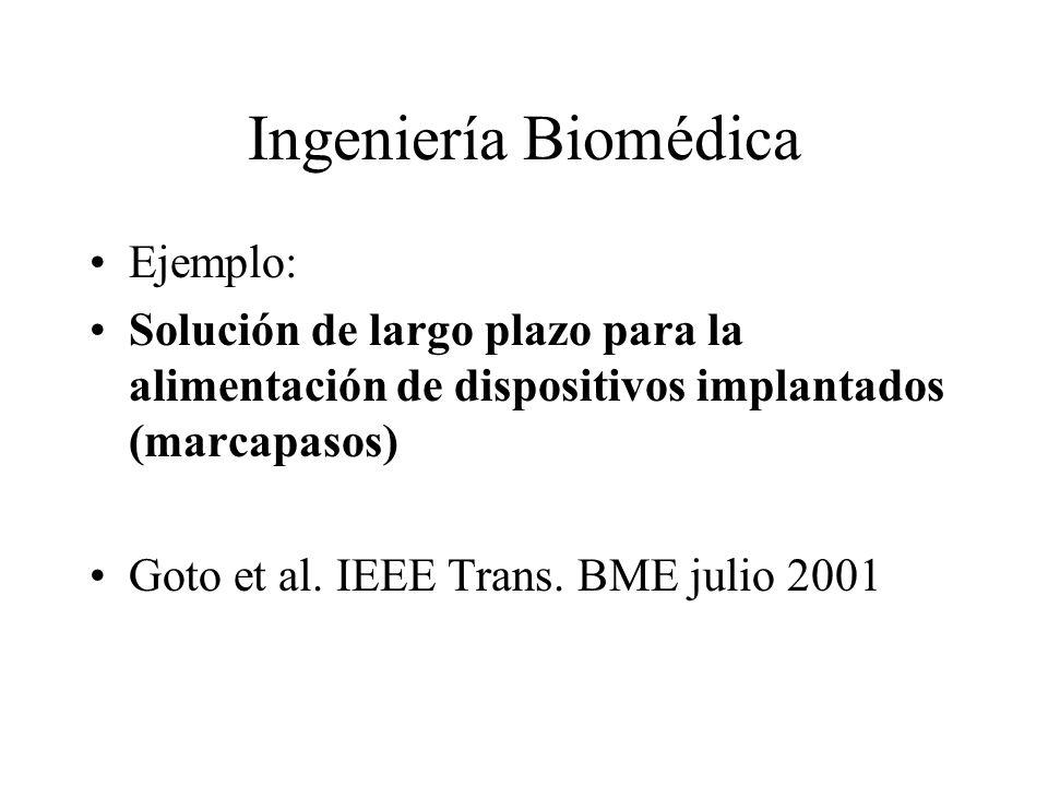 Ingeniería Biomédica Ejemplo: Solución de largo plazo para la alimentación de dispositivos implantados (marcapasos) Goto et al. IEEE Trans. BME julio