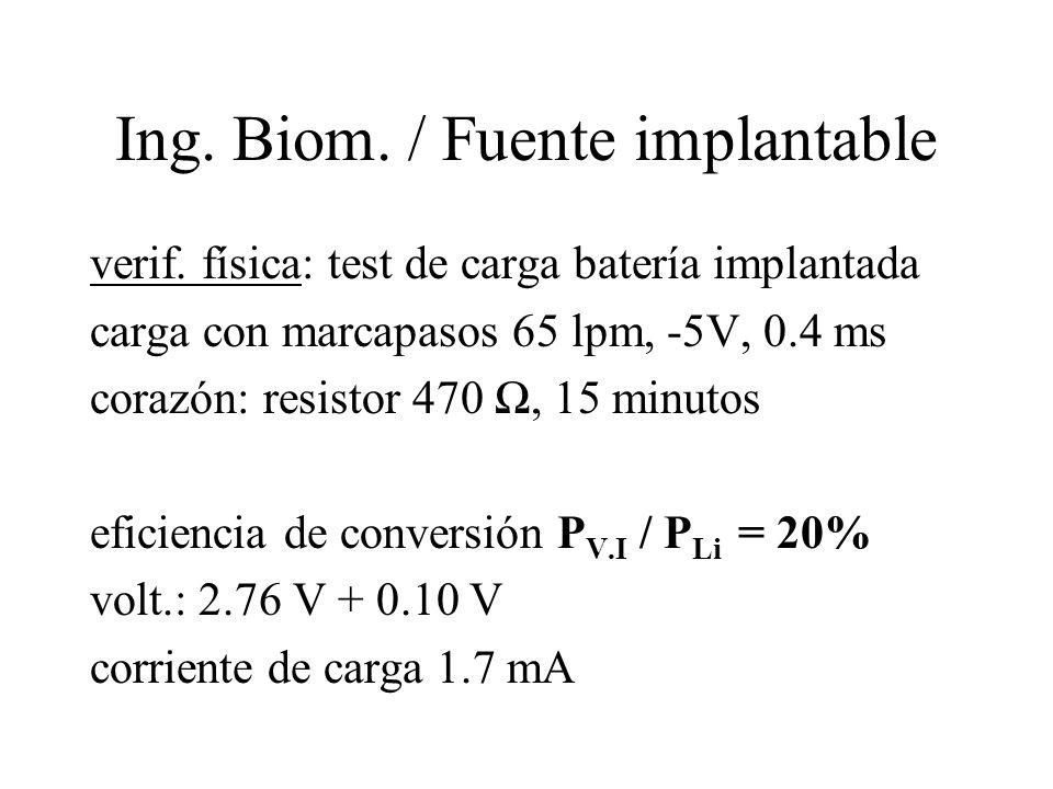 Ing. Biom. / Fuente implantable verif. física: test de carga batería implantada carga con marcapasos 65 lpm, -5V, 0.4 ms corazón: resistor 470, 15 min