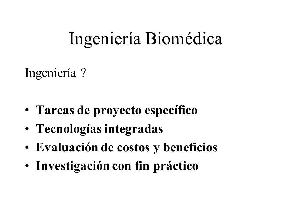 Ingeniería Biomédica Ingeniería ? Tareas de proyecto específico Tecnologías integradas Evaluación de costos y beneficios Investigación con fin práctic