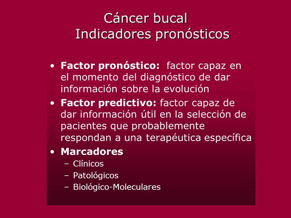 Cáncer bucal Indicadores pronósticos Factor pronóstico: factor capaz en el momento del diagnóstico de dar información sobre la evolución Factor predic