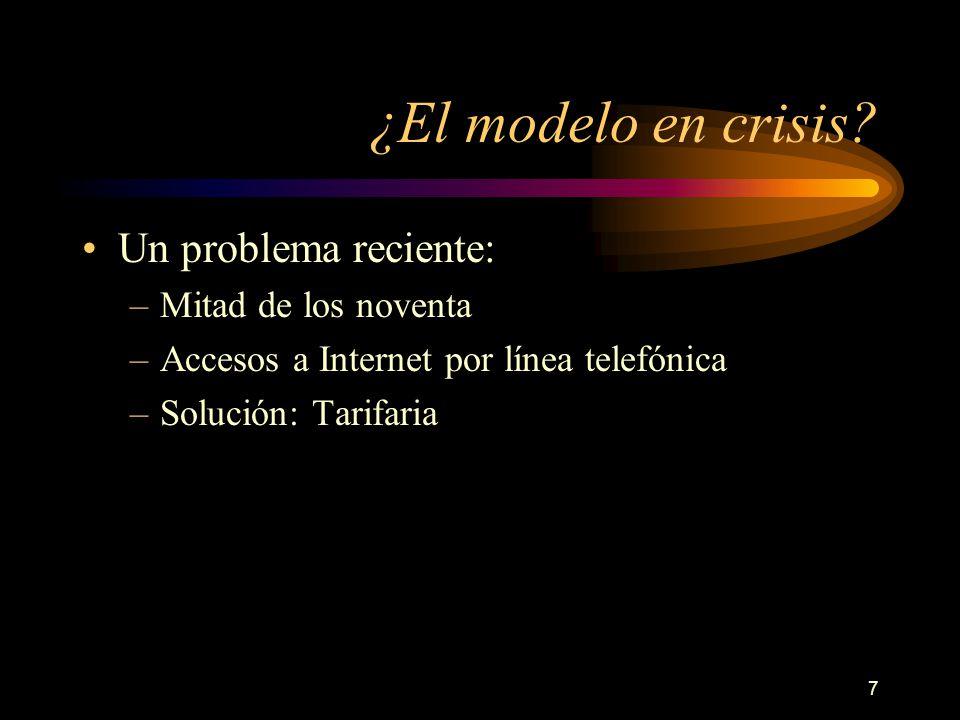 7 ¿El modelo en crisis? Un problema reciente: –Mitad de los noventa –Accesos a Internet por línea telefónica –Solución: Tarifaria