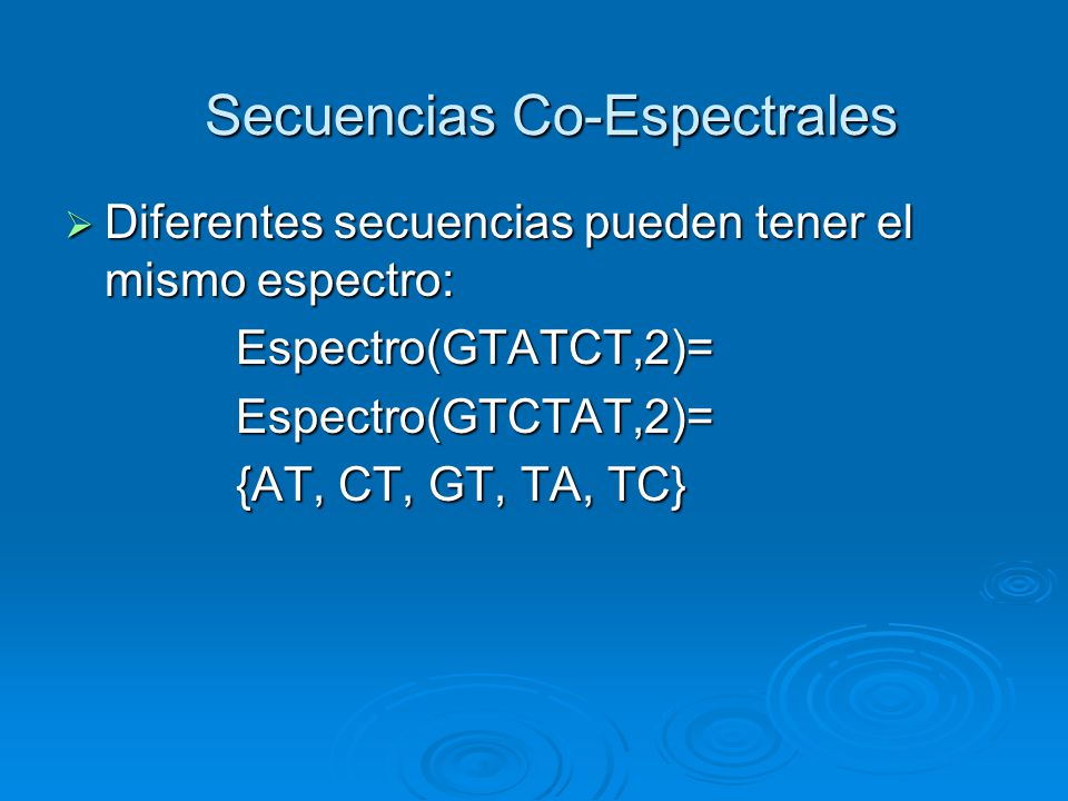 Secuencias Co-Espectrales Diferentes secuencias pueden tener el mismo espectro: Diferentes secuencias pueden tener el mismo espectro: Espectro(GTATCT,