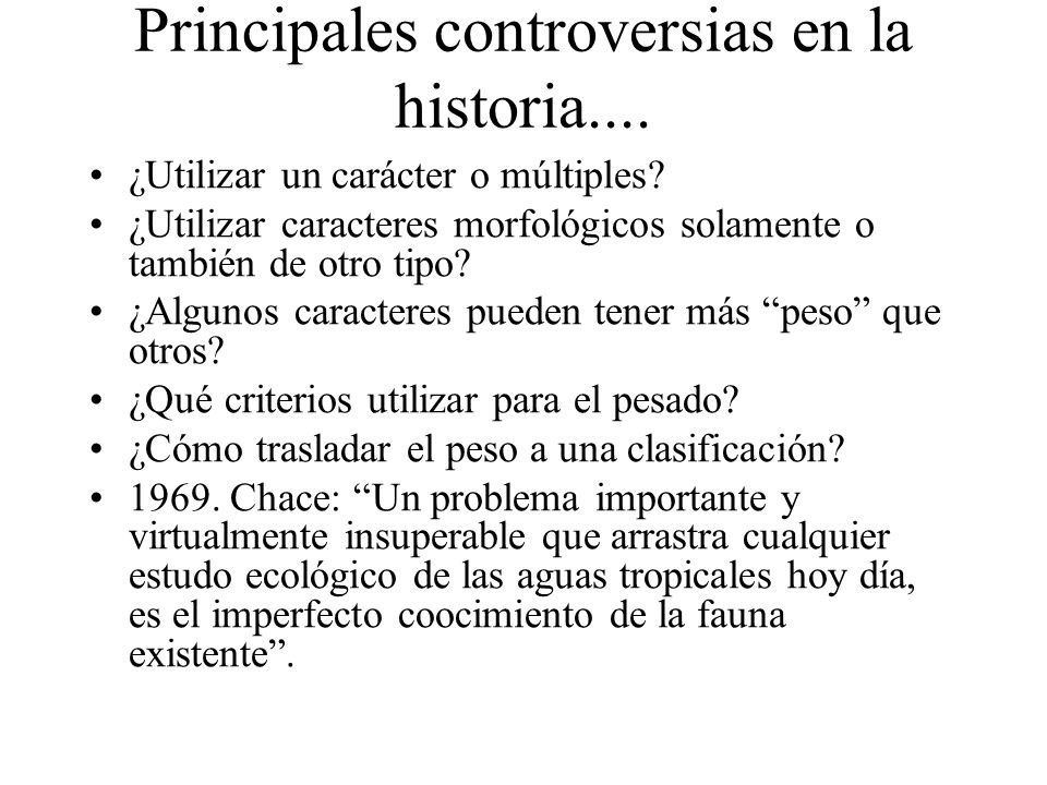 Principales controversias en la historia.... ¿Utilizar un carácter o múltiples? ¿Utilizar caracteres morfológicos solamente o también de otro tipo? ¿A