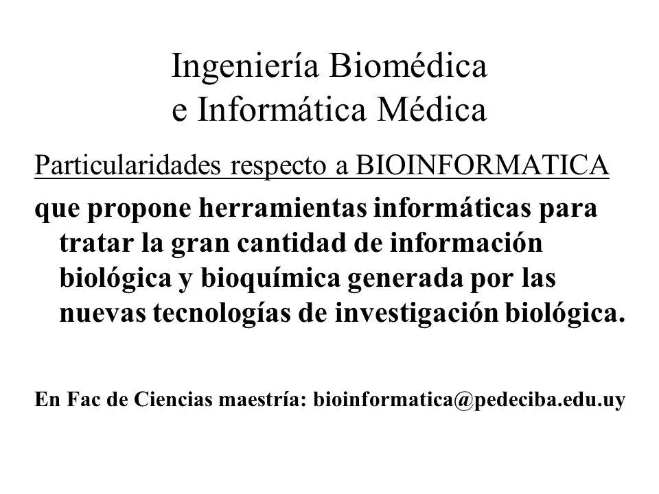 Ingeniería Biomédica e Informática Médica Particularidades respecto a BIOINFORMATICA que propone herramientas informáticas para tratar la gran cantida