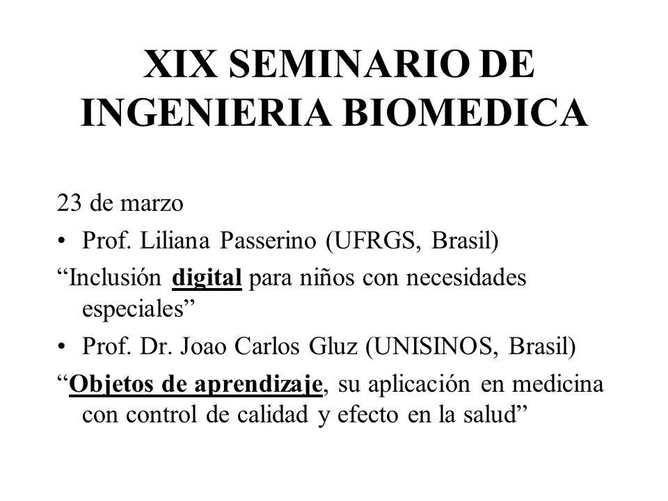 XIX SEMINARIO DE INGENIERIA BIOMEDICA 23 de marzo Prof. Liliana Passerino (UFRGS, Brasil) Inclusión digital para niños con necesidades especiales Prof