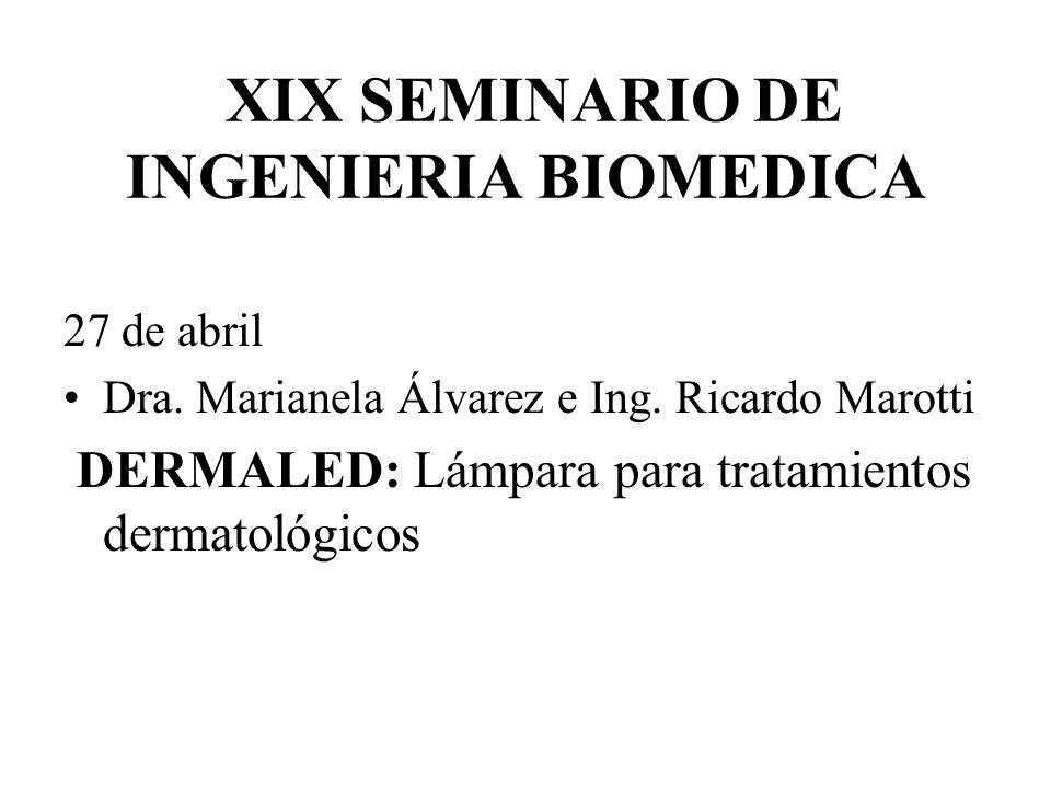 XIX SEMINARIO DE INGENIERIA BIOMEDICA 27 de abril Dra. Marianela Álvarez e Ing. Ricardo Marotti DERMALED: Lámpara para tratamientos dermatológicos