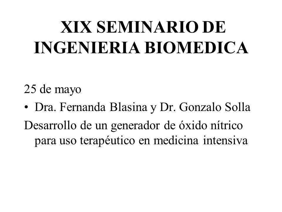 XIX SEMINARIO DE INGENIERIA BIOMEDICA 25 de mayo Dra. Fernanda Blasina y Dr. Gonzalo Solla Desarrollo de un generador de óxido nítrico para uso terapé