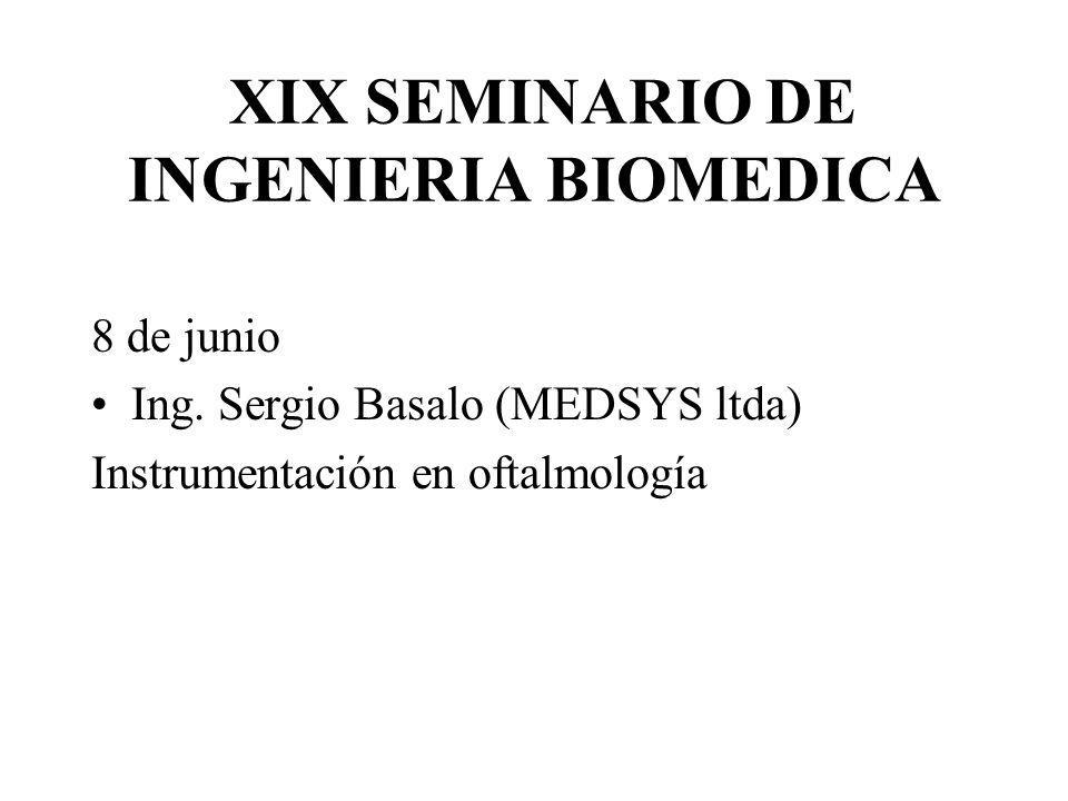XIX SEMINARIO DE INGENIERIA BIOMEDICA 8 de junio Ing. Sergio Basalo (MEDSYS ltda) Instrumentación en oftalmología