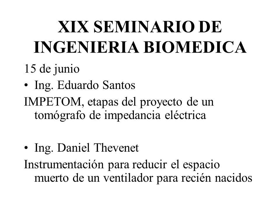 XIX SEMINARIO DE INGENIERIA BIOMEDICA 15 de junio Ing. Eduardo Santos IMPETOM, etapas del proyecto de un tomógrafo de impedancia eléctrica Ing. Daniel