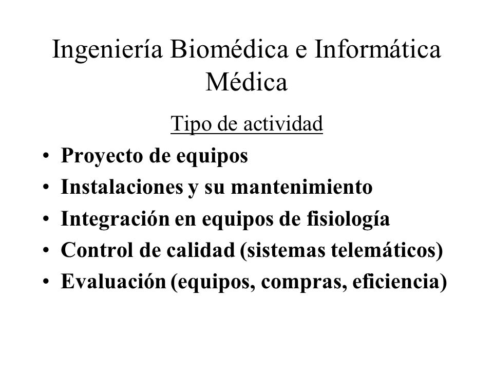 Ingeniería Biomédica e Informática Médica Tipo de actividad Proyecto de equipos Instalaciones y su mantenimiento Integración en equipos de fisiología