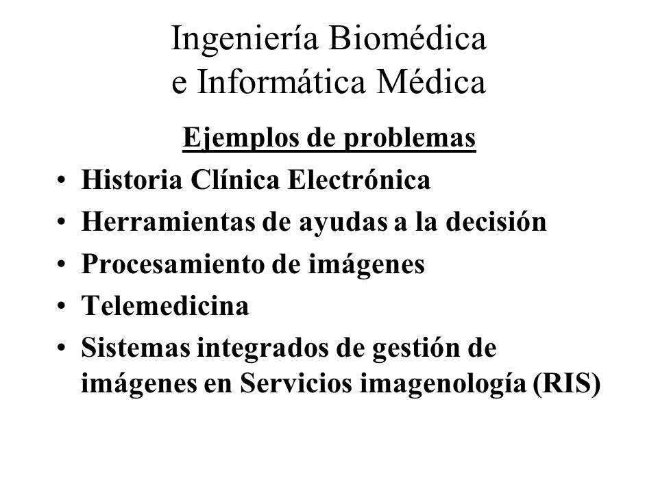 Ingeniería Biomédica e Informática Médica Ejemplos de problemas Historia Clínica Electrónica Herramientas de ayudas a la decisión Procesamiento de imá