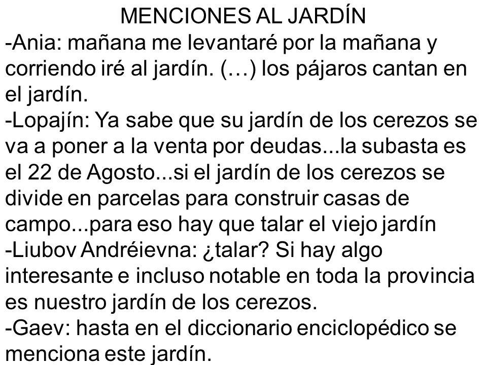 MENCIONES AL JARDÍN -Ania: mañana me levantaré por la mañana y corriendo iré al jardín. (…) los pájaros cantan en el jardín. -Lopajín: Ya sabe que su