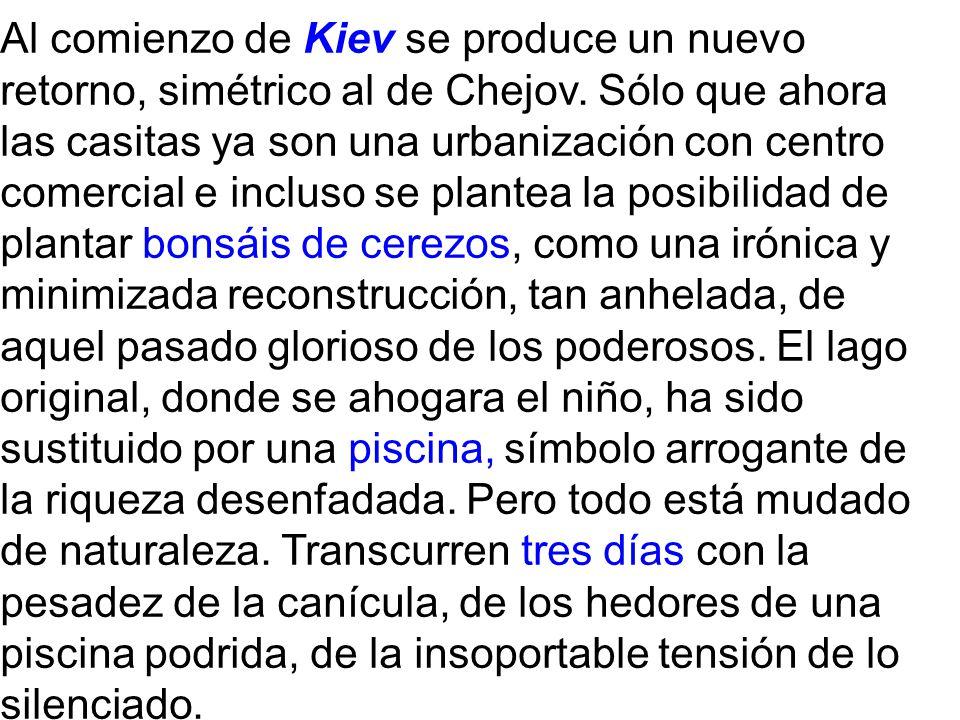 Al comienzo de Kiev se produce un nuevo retorno, simétrico al de Chejov. Sólo que ahora las casitas ya son una urbanización con centro comercial e inc