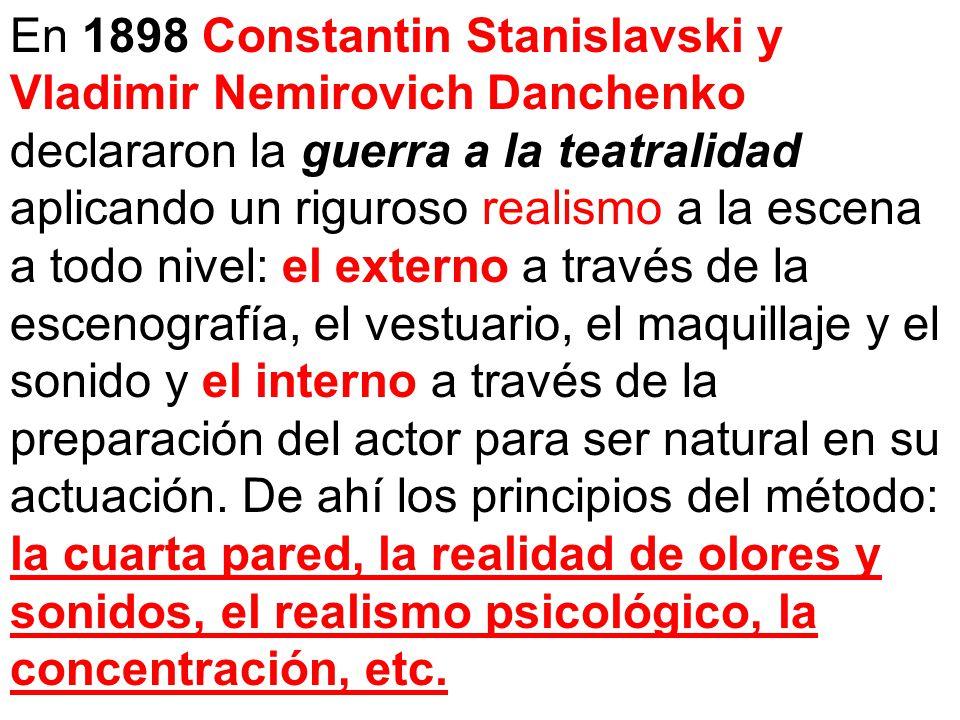 En 1898 Constantin Stanislavski y Vladimir Nemirovich Danchenko declararon la guerra a la teatralidad aplicando un riguroso realismo a la escena a tod