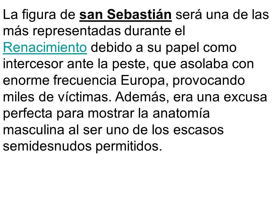 La figura de san Sebastián será una de las más representadas durante el Renacimiento debido a su papel como intercesor ante la peste, que asolaba con