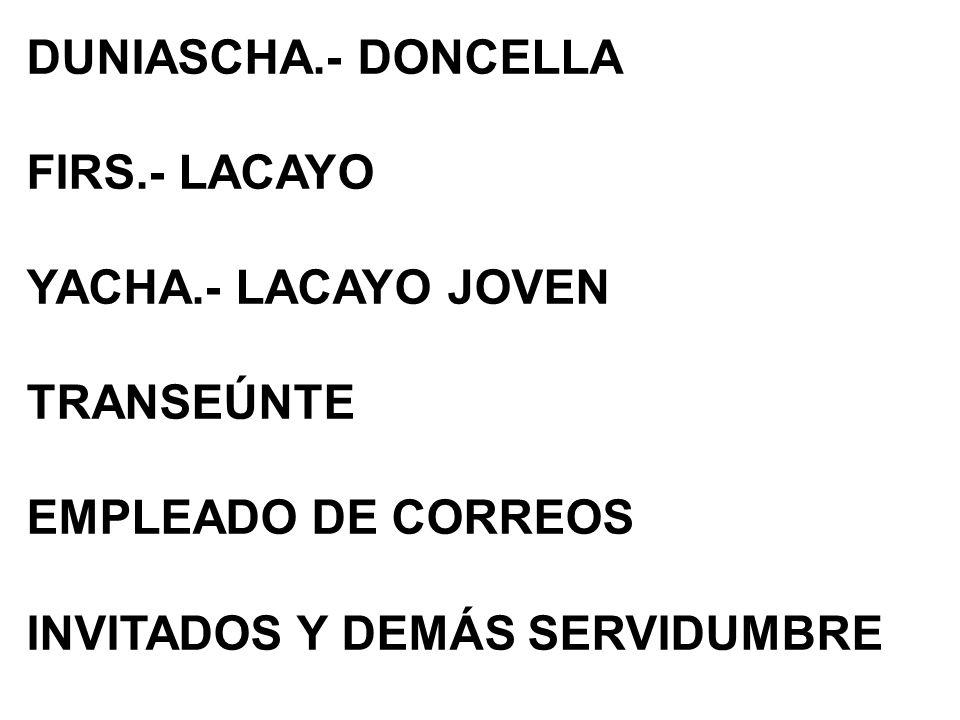 DUNIASCHA.- DONCELLA FIRS.- LACAYO YACHA.- LACAYO JOVEN TRANSEÚNTE EMPLEADO DE CORREOS INVITADOS Y DEMÁS SERVIDUMBRE