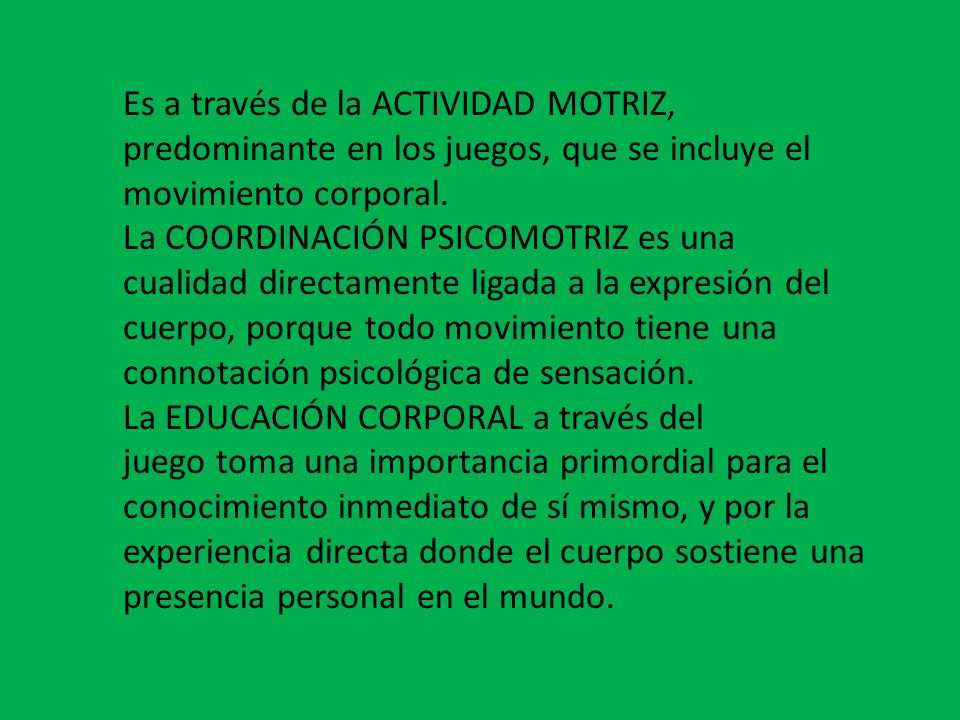 Es a través de la ACTIVIDAD MOTRIZ, predominante en los juegos, que se incluye el movimiento corporal.