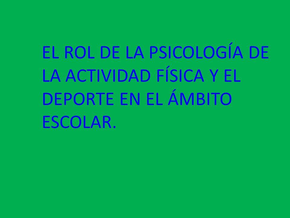 EL ROL DE LA PSICOLOGÍA DE LA ACTIVIDAD FÍSICA Y EL DEPORTE EN EL ÁMBITO ESCOLAR.