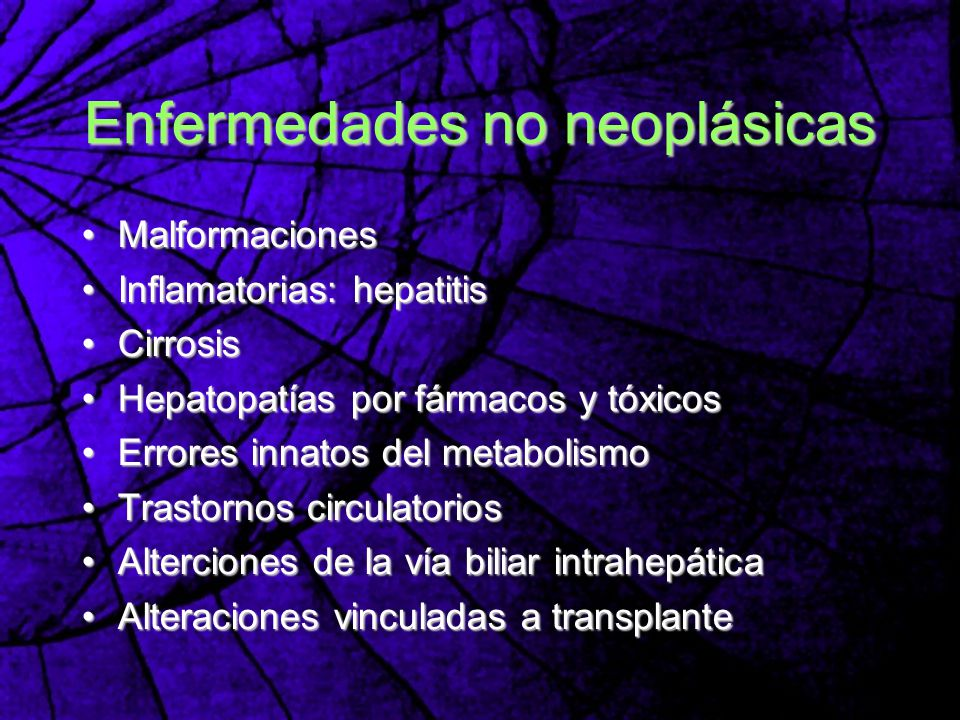 Enfermedades no neoplásicas Malformaciones Malformaciones Inflamatorias: hepatitis Inflamatorias: hepatitis Cirrosis Cirrosis Hepatopatías por fármaco