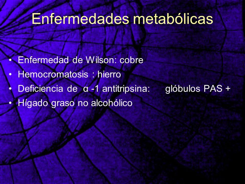 Enfermedades metabólicas Enfermedad de Wilson: cobre Hemocromatosis : hierro Deficiencia de α -1 antitripsina: glóbulos PAS + Hígado graso no alcohóli