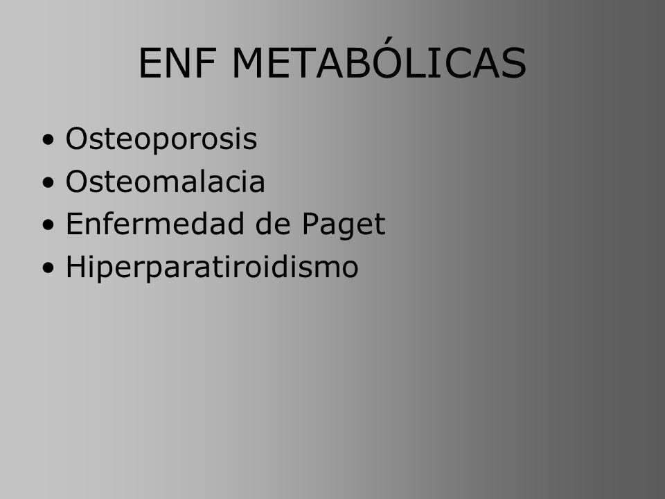 ENF METABÓLICAS BIOPSIA Histomorfometría dinámica: –Microscopio de fluorescencia (autofluorescencia de la tetraciclina) –Tetraciclina se une a las áreas en mineralización (indica frente de mineralización) Actividad de tetraciclina: –Aumentada en Paget –Disminuida en OP –En OM: > actividad de tetraciclina, con mineralización aberrante (aspecto manchado)