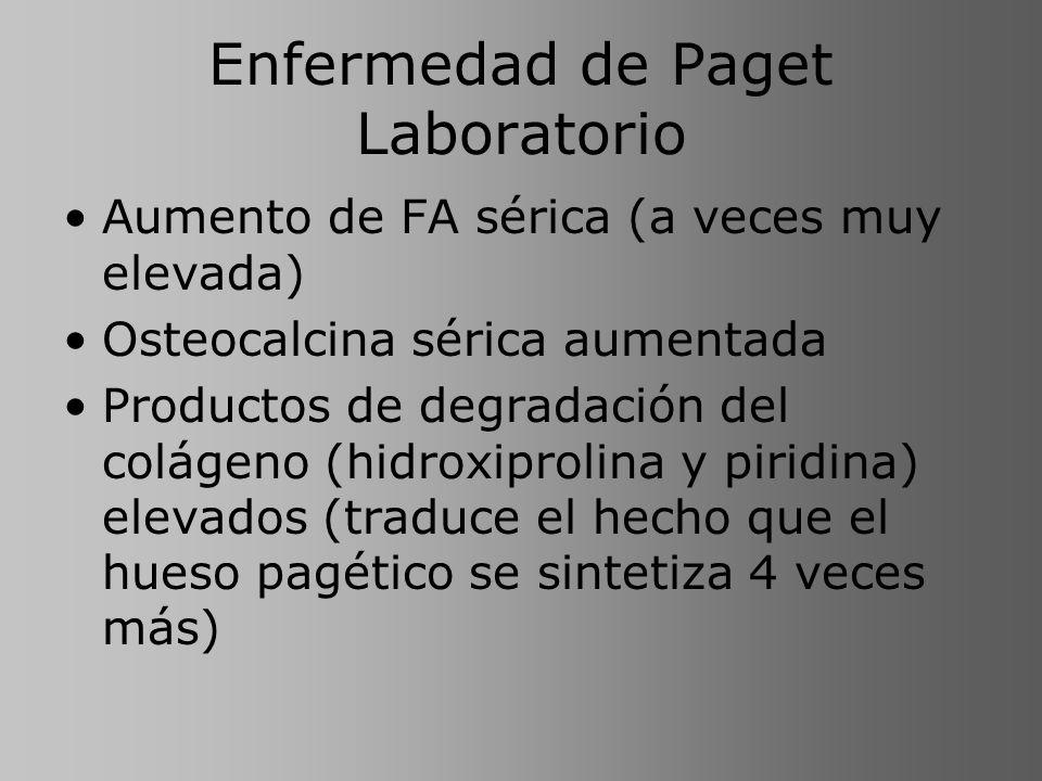 Enfermedad de Paget Laboratorio Aumento de FA sérica (a veces muy elevada) Osteocalcina sérica aumentada Productos de degradación del colágeno (hidrox