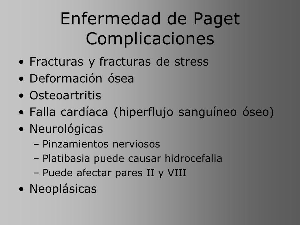 Enfermedad de Paget Complicaciones Fracturas y fracturas de stress Deformación ósea Osteoartritis Falla cardíaca (hiperflujo sanguíneo óseo) Neurológi