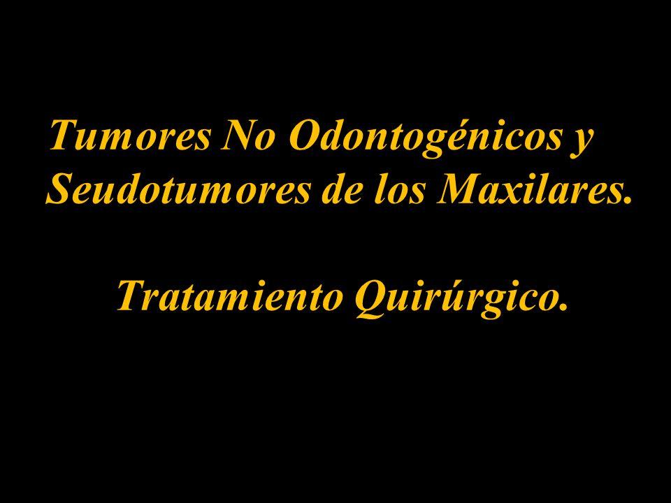Tumores No Odontogénicos y Seudotumores de los Maxilares. Tratamiento Quirúrgico.
