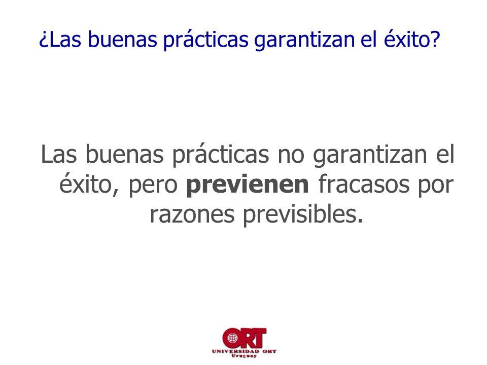 ¿Las buenas prácticas garantizan el éxito? Las buenas prácticas no garantizan el éxito, pero previenen fracasos por razones previsibles.