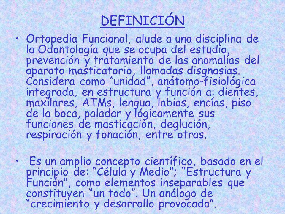 DEFINICIÓN Ortopedia Funcional, alude a una disciplina de la Odontología que se ocupa del estudio, prevención y tratamiento de las anomalías del apara