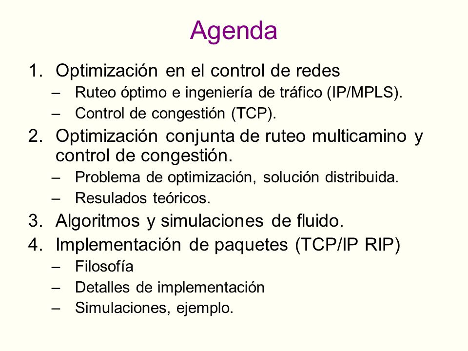 Agenda 1.Optimización en el control de redes –Ruteo óptimo e ingeniería de tráfico (IP/MPLS).