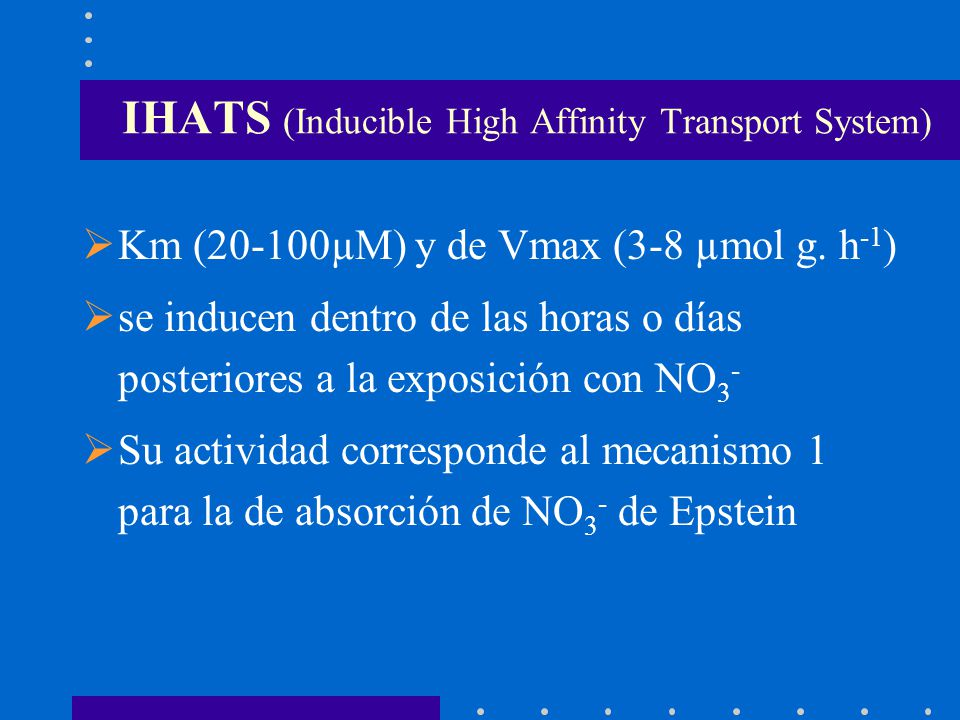 IHATS (Inducible High Affinity Transport System) Km (20-100µM) y de Vmax (3-8 µmol g.