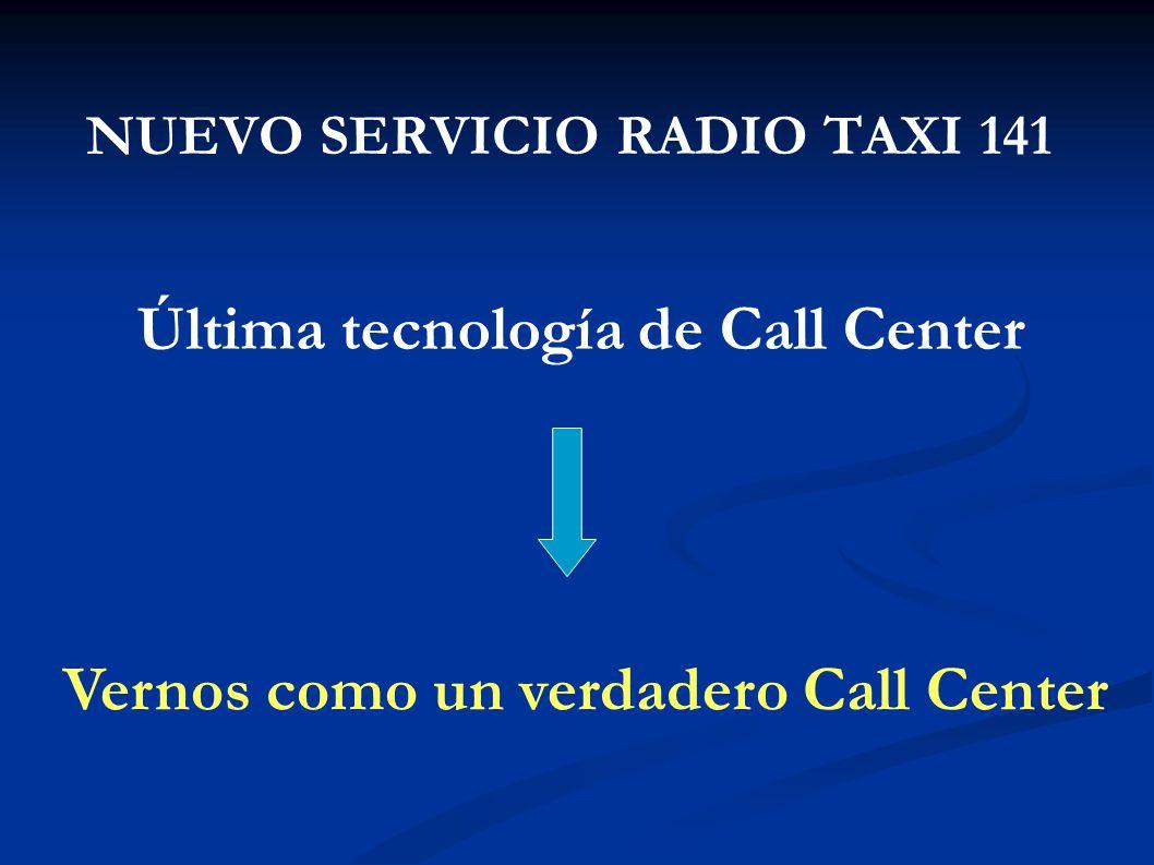 NUEVO SERVICIO RADIO TAXI 141 Última tecnología de Call Center Vernos como un verdadero Call Center