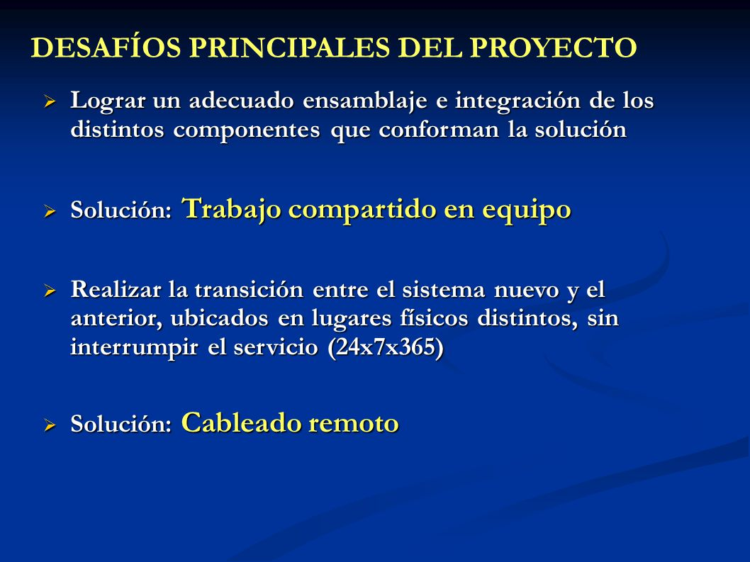 DESAFÍOS PRINCIPALES DEL PROYECTO Lograr un adecuado ensamblaje e integración de los distintos componentes que conforman la solución Lograr un adecuad