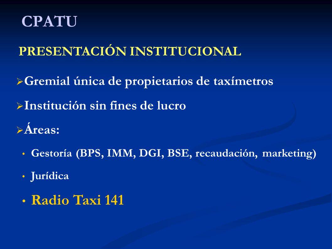 CPATU Gremial única de propietarios de taxímetros Institución sin fines de lucro Áreas: Gestoría (BPS, IMM, DGI, BSE, recaudación, marketing) Jurídica