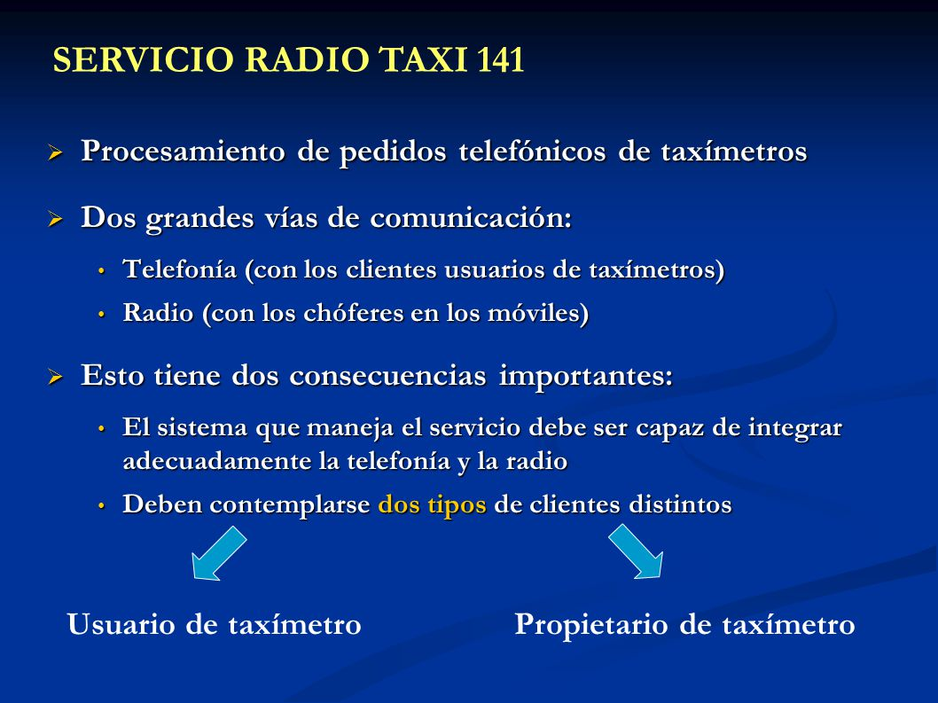 Procesamiento de pedidos telefónicos de taxímetros Procesamiento de pedidos telefónicos de taxímetros Dos grandes vías de comunicación: Dos grandes ví